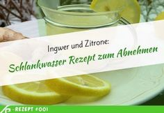 Ingwer und Zitrone: Schlankwasser Rezept zum Abnehmen