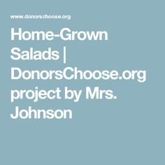 Home-Grown Salads | DonorsChoose.org project by Mrs. Johnson