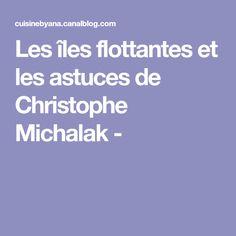 Les îles flottantes et les astuces de Christophe Michalak -