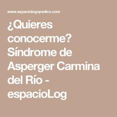 ¿Quieres conocerme? Síndrome de Asperger Carmina del Río - espacioLog