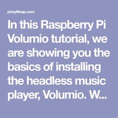 In this Raspberry Pi Volumio tutorial, we are showing you the basics of installing the headless music player, Volumio. We will also be walking you through how to get Wifi up and running on your Raspberry Pi through Volumio's interface.