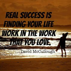 If you love what you do you will never work another day in your life.