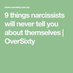 9 things narcissists will never tell you about themselves   OverSixty