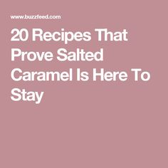 20 Recipes That Prove Salted Caramel Is Here To Stay