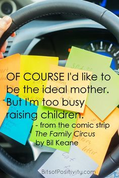 """Word-art freebie based on the quote """"OF COURSE I'd like to be the ideal mother. But I'm too busy raising children."""" From the comic strip The Family Circus by Bil Keane. - Bits of Positivity Best Mother Quotes, Grandfather Quotes, Circus Quotes, Positivity Blog, Memorial Poems, Quotes About Motherhood, Sunday Quotes, Character Education, More Words"""