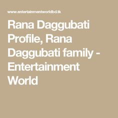 Rana Daggubati Profile, Rana Daggubati family - Entertainment World