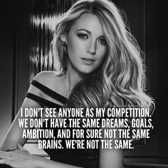 The comparison game will kill you. No one is like you, they don't share your talent, your looks, or what's made up inside of you.