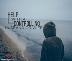 """This article will help you if you can say, """"My husband is controlling"""" or """"My wife is controlling."""""""