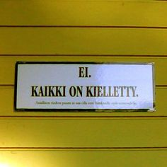 """Everything is forbidden"""" in Finnish. Witty Quotes, Inspirational Quotes, Finland Culture, Learn Finnish, Finnish Words, Finnish Language, Strange Noises, Language Study, Trials And Tribulations"""