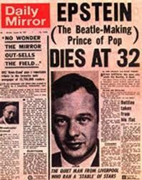 27 August 1967 Brian Epstein died of an overdose of Carbitral, a form of barbiturate or sleeping pill, in his locked bedroom, He was discovered after his butler had knocked on the door, and then hearing no response, asked the housekeeper to call the police. Epstein was found on a single bed, dressed in pyjamas, with various correspondence spread over a second single bed.