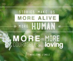 Stories make us more alive, more human, more...