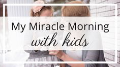 How to do Hal Elrod's Miracle Morning with Kids