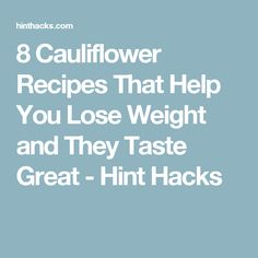 8 Cauliflower Recipes That Help You Lose Weight and They Taste Great - Hint Hacks