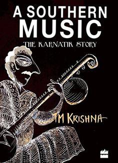 A Southern Musi: The Karnatik Story by T.M. Krishna http://www.amazon.in/dp/935029821X/ref=cm_sw_r_pi_dp_asvQub0QM6YWS