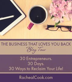 http://www.rachealcook.com/blogtour2015  Ready to design a business that loves you back? Join me for the month of April to learn how 30 entrepreneurs have designed a beautiful life and living doing what they love!