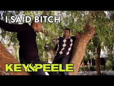 Key & Peele: I Said Bitch - YouTube... I LOVE Key And Peele... I cry with laughter at every single one of their videos!!!!!