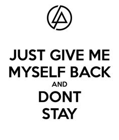 """forget our memories, forget our possibilities"" - ""Don't Stay"" lyrics - Linkin Park"