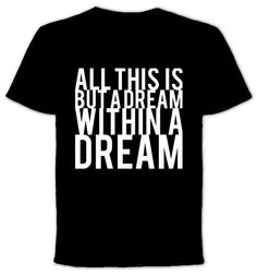 A Dream Within A Dream  Tshirt by QuotestoLiveBy on Etsy, $19.99