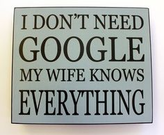 GOOGLE  Wood Wall Plaque- MY WIFE KNOWS EVERYTHING