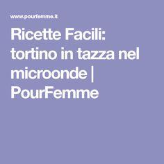 Ricette Facili: tortino in tazza nel microonde | PourFemme