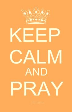 Keep Calm & Pray....something I can relate to!