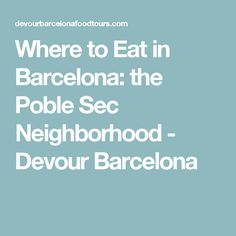 Where to Eat in Barcelona: the Poble Sec Neighborhood - Devour Barcelona