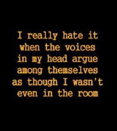 Ha ha... the voices are at it again. For the best funny quotes and short jokes visit www.bestfunnyjokes4u.com/short-funny-quotes/
