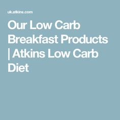 Our Low Carb Breakfast Products   Atkins Low Carb Diet