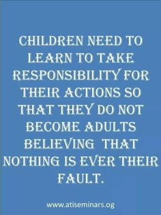 Children need to take responsibility for their actions.....