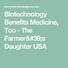 Biotechnology Benefits Medicine, Too - The Farmer's Daughter USA