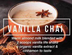 Vanilla Chai recipe: 8oz warm almond milk, 2 scoops Vanilla Shaklee Life Shake protein, half teaspoon of vanilla and cinnamon to taste