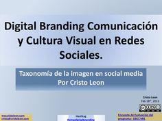 digital-branding-comunicacin-y-cultura-visual-en-redes-sociales by Cristo Leon via Slideshare #SMWDigitalBranding