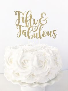 Fifty & Fabulous Cake Topper / 50 And Fabulous / 50th Birthday Cake / Woman's 50th / Milestone Birthday / Dessert Table Decorations / by PopOfSparkle on Etsy https://www.etsy.com/listing/472849281/fifty-fabulous-cake-topper-50-and
