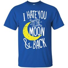 To The Moon & Back T-shirts I Hate You To The Moon & Back Hoodies Sweatshirts