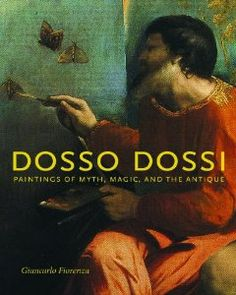 Dosso Dossi: Paintings of Myth, Magic, and the Antique by Giancarlo Fiorenza. $70.00. Publisher: Pennsylvania State University Press (October 1, 2008). Publication: October 1, 2008. Author: Giancarlo Fiorenza. 256 pages