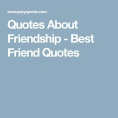 Quotes About Friendship - Best Friend Quotes