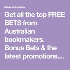 Get all the top FREE BETS from Australian bookmakers. Bonus Bets & the latest promotions. Score all FREE bonus bets from the top Bookies. Thousands of dollars to claim today!
