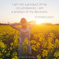 "Inspirational Quote: ""I am not a product of my circumstances, I am a product of my decisions."" - Stephen Covey. Hugs, Deborah #EnergyHealing #Qotd #Wisdom"