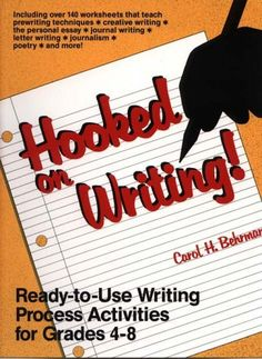 """""""Hooked on Writing!: Ready-To-Use Writing Process Activities for Grades 4-8"""" by Carol H. Behrman (best for teachers' use with students)"""