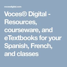 Voces® Digital - Resources, courseware, and eTextbooks for your Spanish, French, and classes Curriculum, Conference, Spanish, French, Digital, The Voice, Resume, French People, Teaching Plan