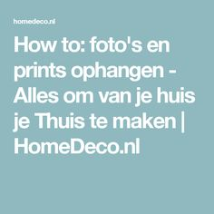 How to: foto's en prints ophangen - Alles om van je huis je Thuis te maken   HomeDeco.nl