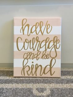 have courage and be kind / 8x10 canvas / quotes by DetailsByLauren