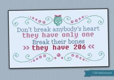 Break their bones quote Oh, yes, subversive cross stitch! This break their bones cross stitch quote makes an amazing display for your home! This listings is for a virtual pattern that you can print off at home, or view via a computer o Cross Stitch Quotes, Cross Stitch Boards, Cross Stitch Designs, Cross Stitch Patterns, Needlepoint Patterns, Cross Stitching, Cross Stitch Embroidery, Naughty Cross Stitch, Bones Quotes