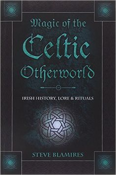 Magic of the Celtic Otherworld: Irish History, Lore & Rituals (Llewellyn's Celtic Wisdom): Stephen Blamires Magick Book, Witchcraft Books, Occult Books, Good Books, Books To Read, My Books, Celtic Mythology, Reading Material, Book Of Shadows