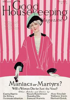 "Maniacs or Martyrs?    ""Will a woman die for just the vote?""    Coles Phillips' cover for Good Housekeeping Oct 1913"