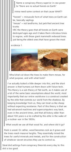 Trees - A conspiracy theory << could actually be a good dnd thing. Thanks last commenter Tumblr Stuff, Tumblr Posts, Conspiracy Theories, Writing Inspiration, Mind Blown, Dungeons And Dragons, Memes, Amazing, Awesome