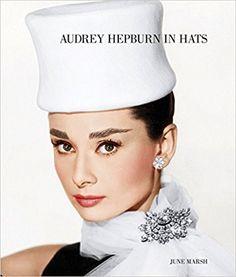 Audrey Hepburn in Hats: June Marsh, Tony Nourmand:
