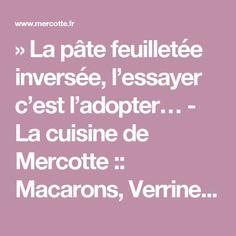 » La pâte feuilletée inversée, l'essayer c'est l'adopter… - La cuisine de Mercotte :: Macarons, Verrines, … et chocolat