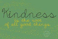 """""""Kindness is the roo"""