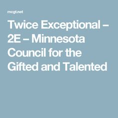 Twice Exceptional – 2E – Minnesota Council for the Gifted and Talented